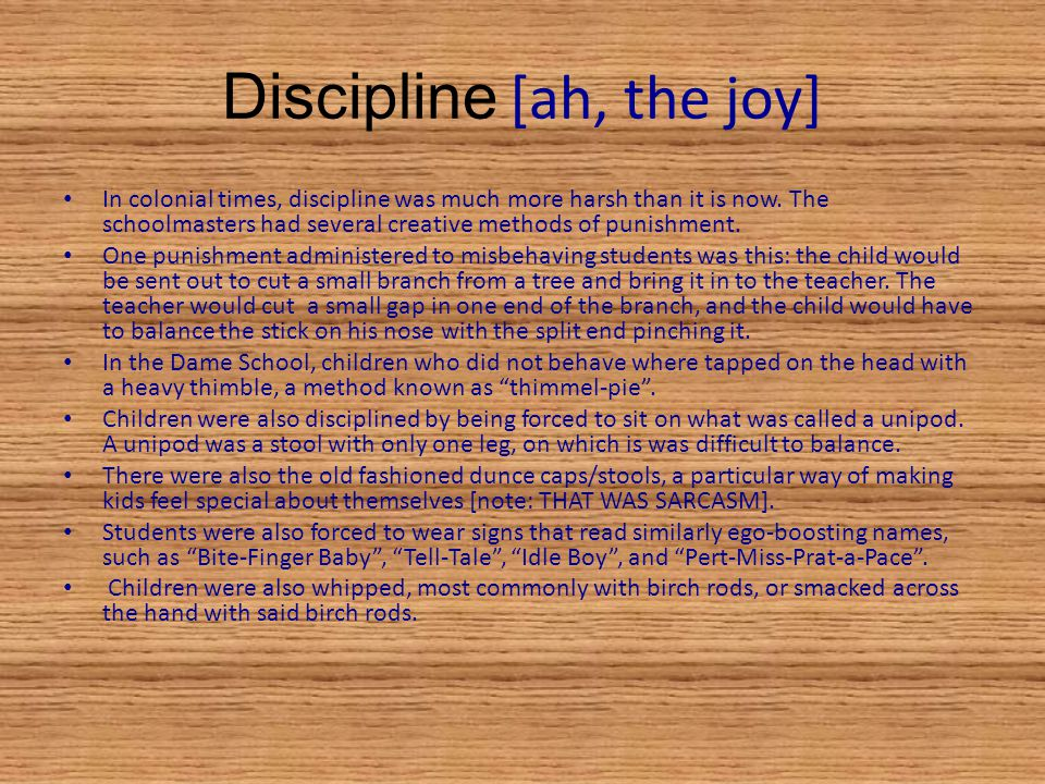 Discipline [ah, the joy] In colonial times, discipline was much more harsh than it is now.