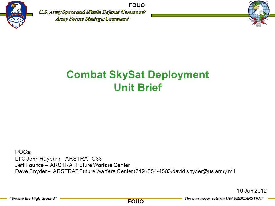 "1 The sun never sets on USASMDC/ARSTRAT ""Secure the High Ground"" Combat SkySat Deployment Unit Brief POCs: LTC John Rayburn – ARSTRAT G33 Jeff Faunce"
