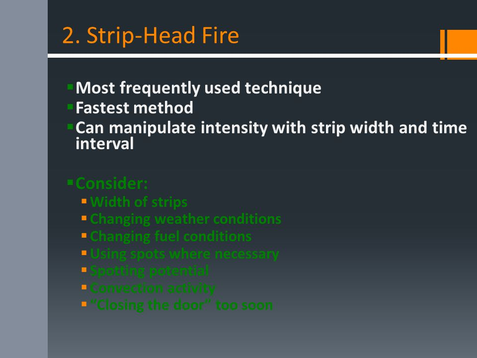2. Strip-Head Fire  Most frequently used technique  Fastest method  Can manipulate intensity with strip width and time interval  Consider:  Width