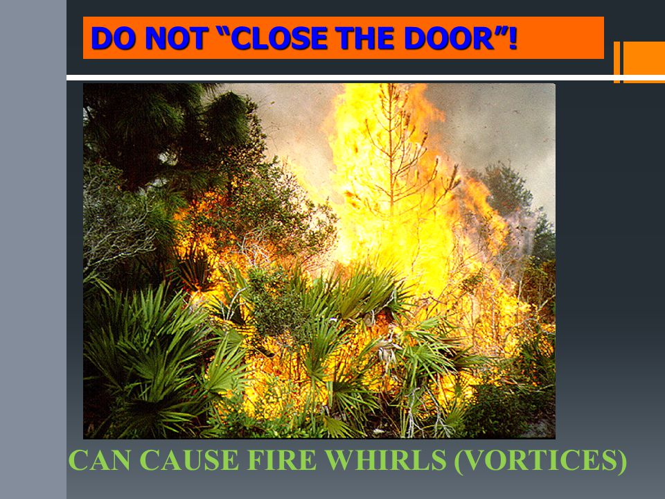 DO NOT CLOSE THE DOOR ! CAN CAUSE FIRE WHIRLS (VORTICES)