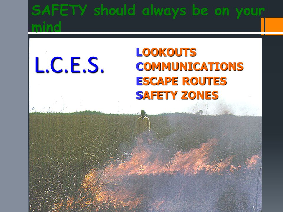 L.C.E.S. LOOKOUTS COMMUNICATIONS ESCAPE ROUTES SAFETY ZONES SAFETY should always be on your mind