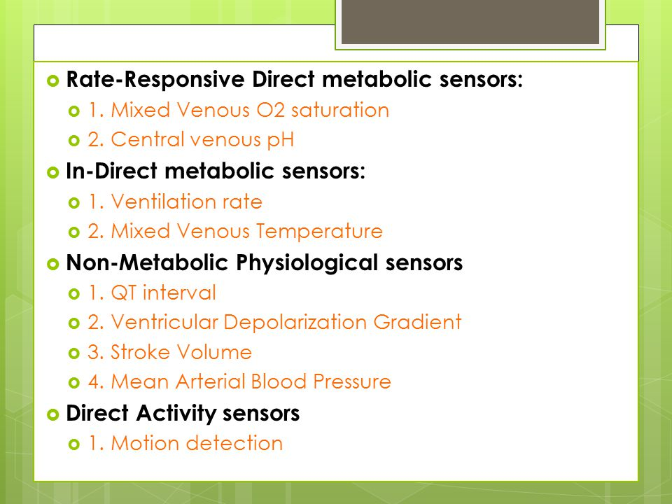Rate Responsive Pacemakers  Rate-Responsive Direct metabolic sensors:  1.