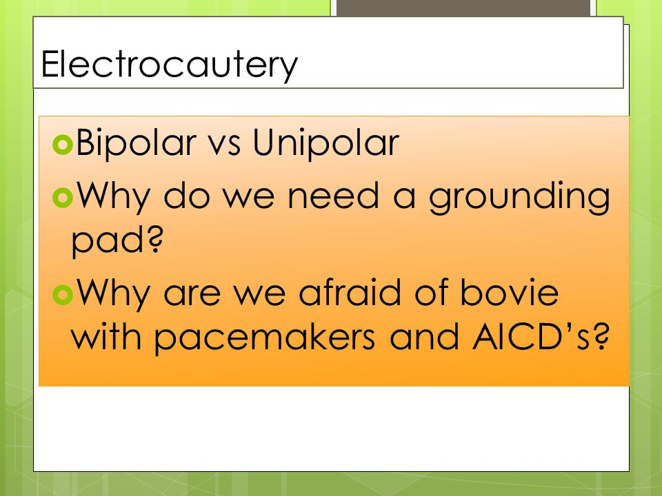 Electrocautery  Bipolar vs Unipolar  Why do we need a grounding pad.