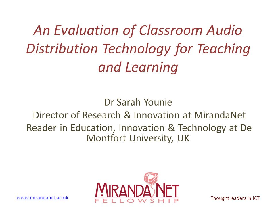 www.mirandanet.ac.uk Thought leaders in ICT An Evaluation of Classroom Audio Distribution Technology for Teaching and Learning Dr Sarah Younie Directo