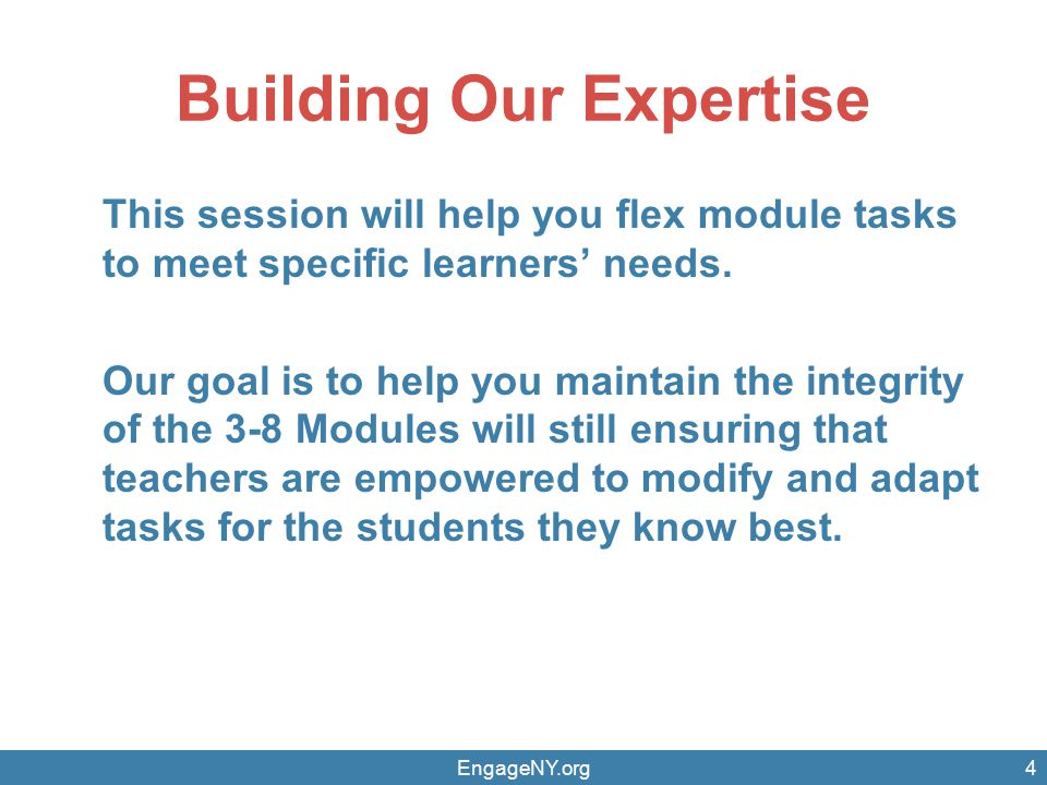 Building Our Expertise This session will help you flex module tasks to meet specific learners' needs. Our goal is to help you maintain the integrity o