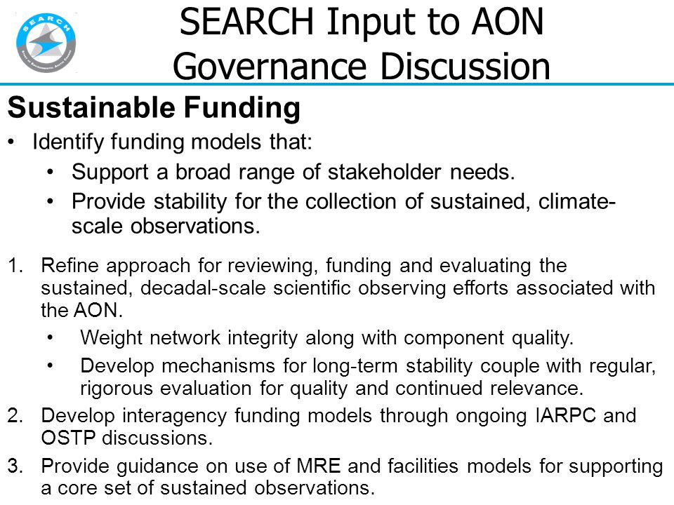 SEARCH Input to AON Governance Discussion Sustainable Funding Identify funding models that: Support a broad range of stakeholder needs.