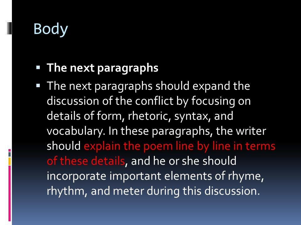 Body  The next paragraphs  The next paragraphs should expand the discussion of the conflict by focusing on details of form, rhetoric, syntax, and vo