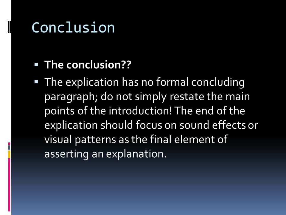 Conclusion  The conclusion??  The explication has no formal concluding paragraph; do not simply restate the main points of the introduction! The end
