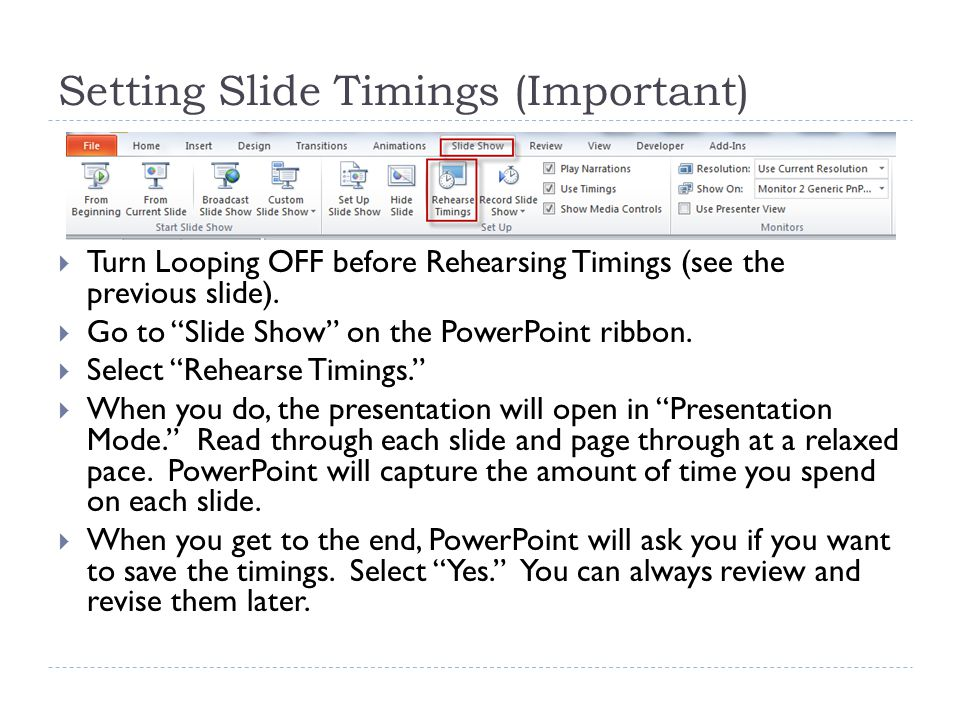 Setting Slide Timings (Important)  Turn Looping OFF before Rehearsing Timings (see the previous slide).