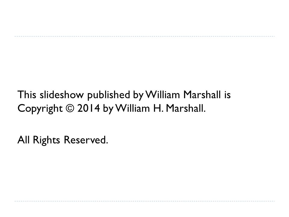 This slideshow published by William Marshall is Copyright © 2014 by William H.