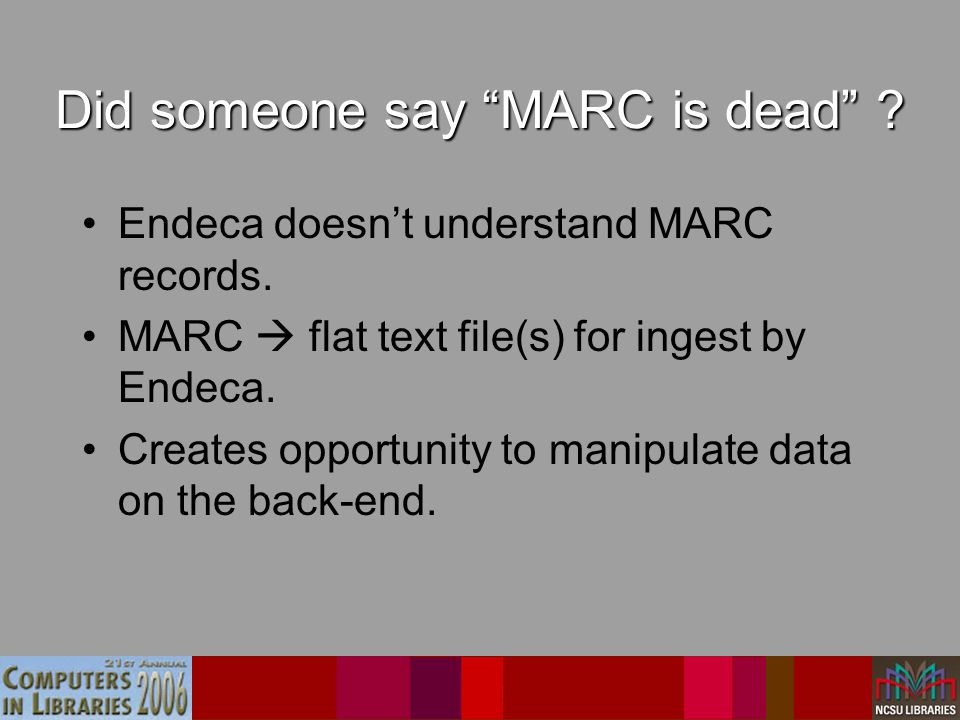 Did someone say MARC is dead . Endeca doesn't understand MARC records.