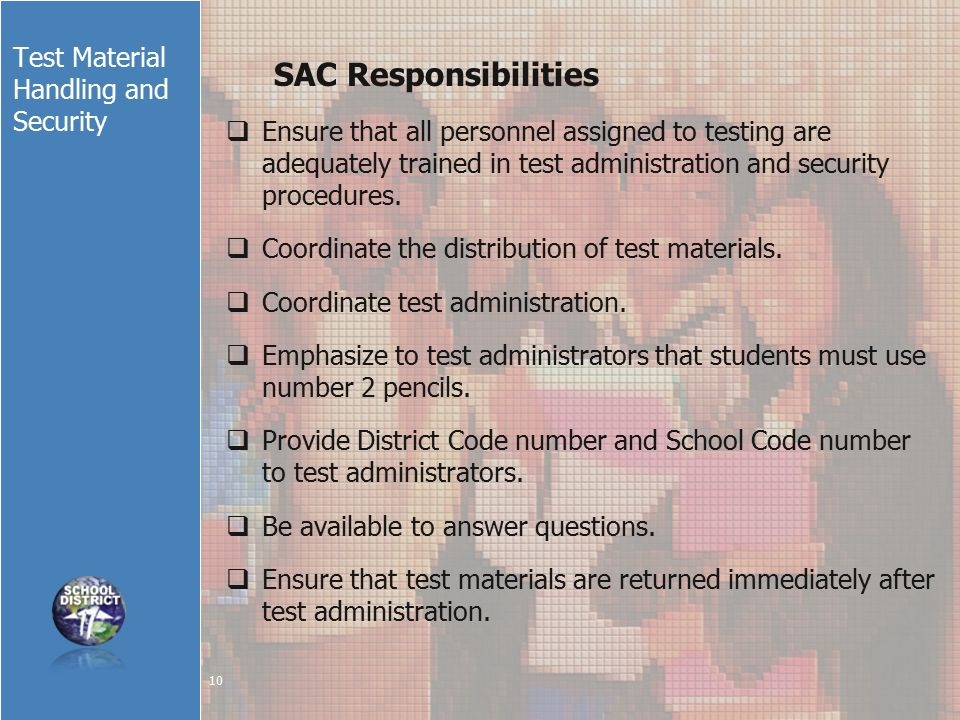 Test Material Handling and Security SAC Responsibilities  Ensure that all personnel assigned to testing are adequately trained in test administration and security procedures.