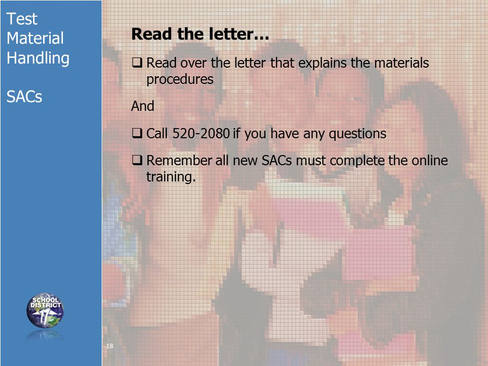 Test Material Handling SACs Read the letter…  Read over the letter that explains the materials procedures And  Call 520-2080 if you have any questions  Remember all new SACs must complete the online training.