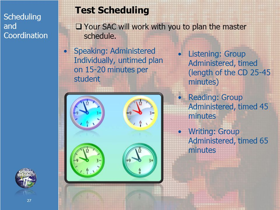 Scheduling and Coordination Test Scheduling  Your SAC will work with you to plan the master schedule.