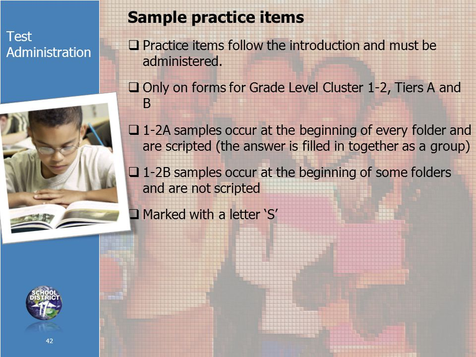 Test Administration Sample practice items  Practice items follow the introduction and must be administered.