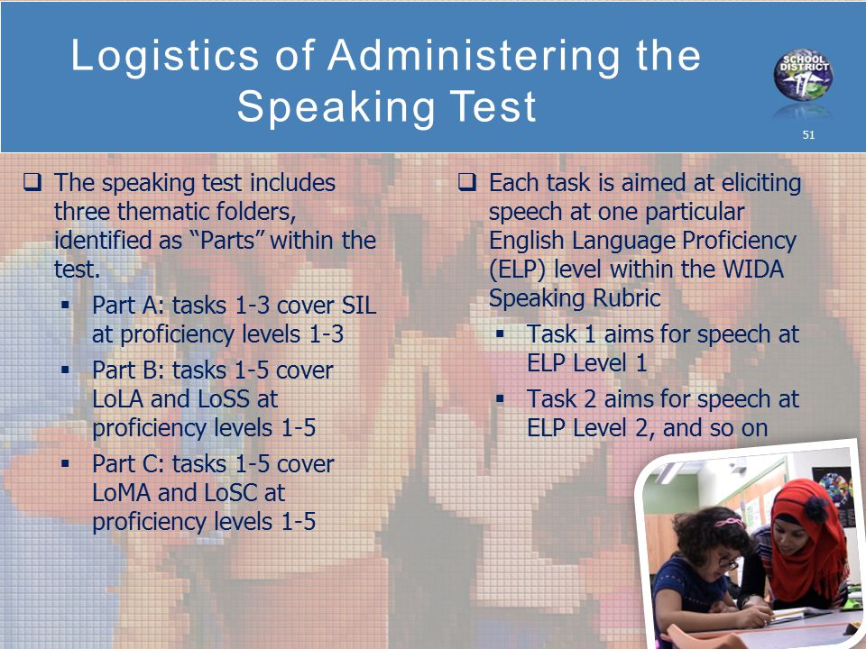 Logistics of Administering the Speaking Test 51  The speaking test includes three thematic folders, identified as Parts within the test.