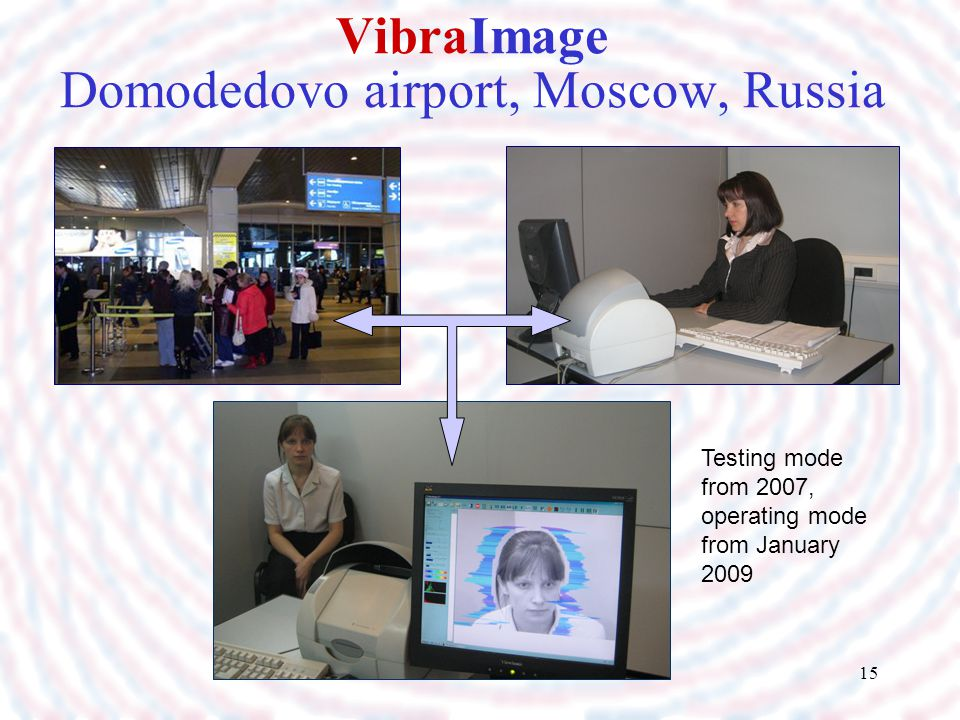 15 VibraImage Domodedovo airport, Moscow, Russia Testing mode from 2007, operating mode from January 2009