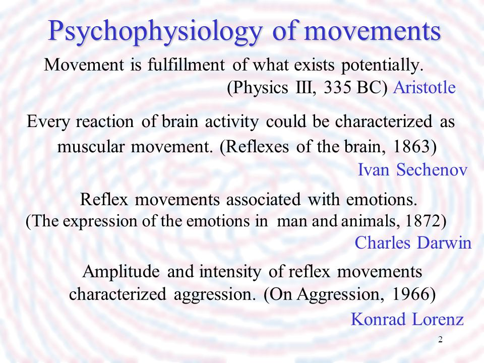 2 Psychophysiology of movements Movement is fulfillment of what exists potentially. (Physics III, 335 BC) Aristotle Reflex movements associated with e