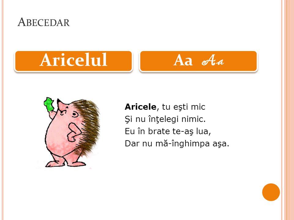 A BECEDAR Aricele, tu eşti mic Şi nu înţelegi nimic.