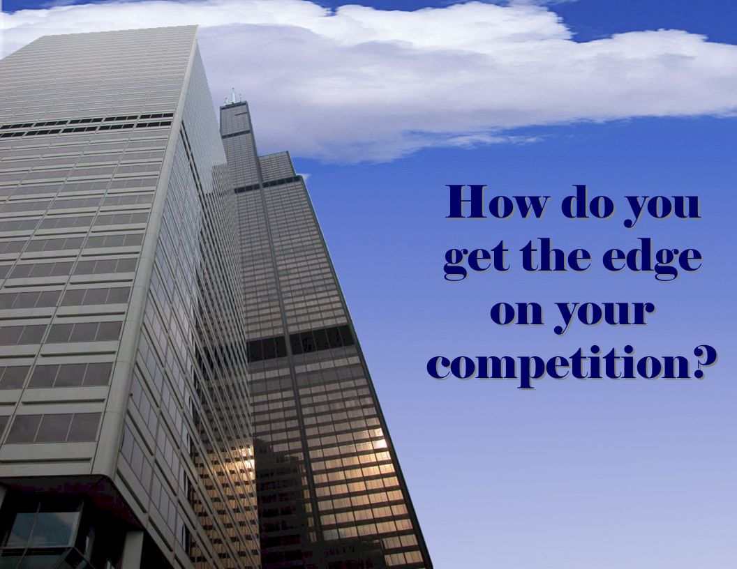 How do you get the edge on your competition?