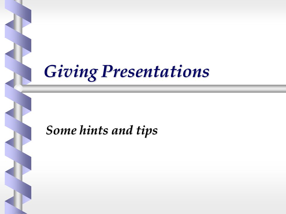 Giving Presentations Some hints and tips