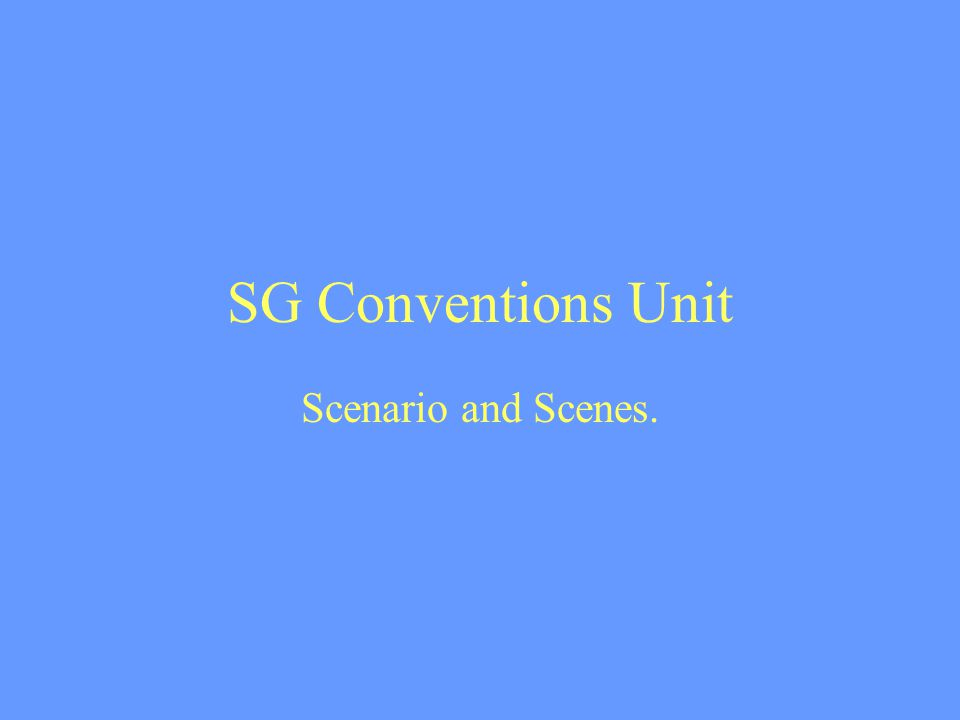 SG Conventions Unit Scenario and Scenes.