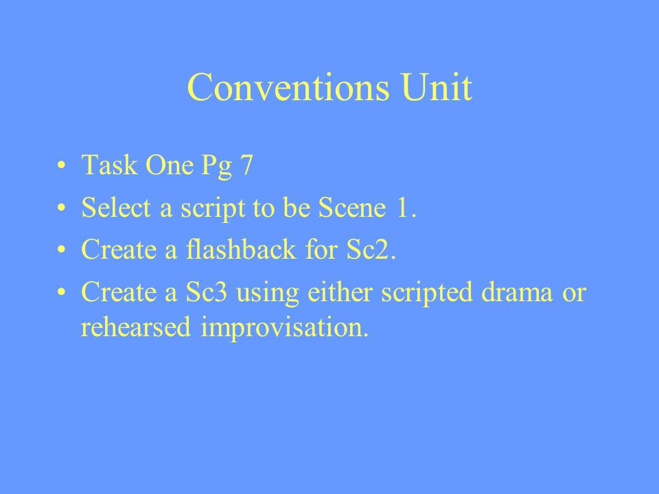 Conventions Unit Task One Pg 7 Select a script to be Scene 1.
