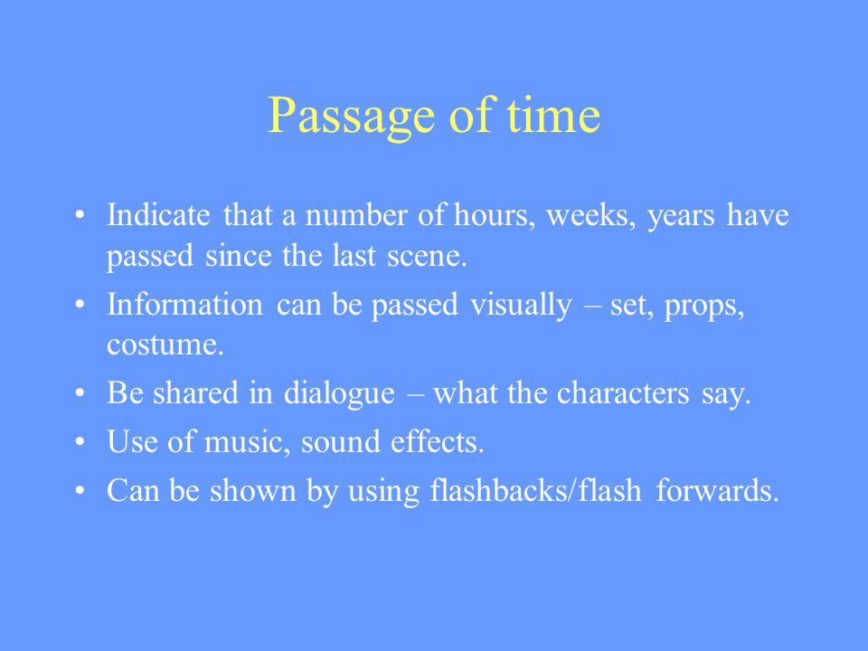Passage of time Indicate that a number of hours, weeks, years have passed since the last scene.