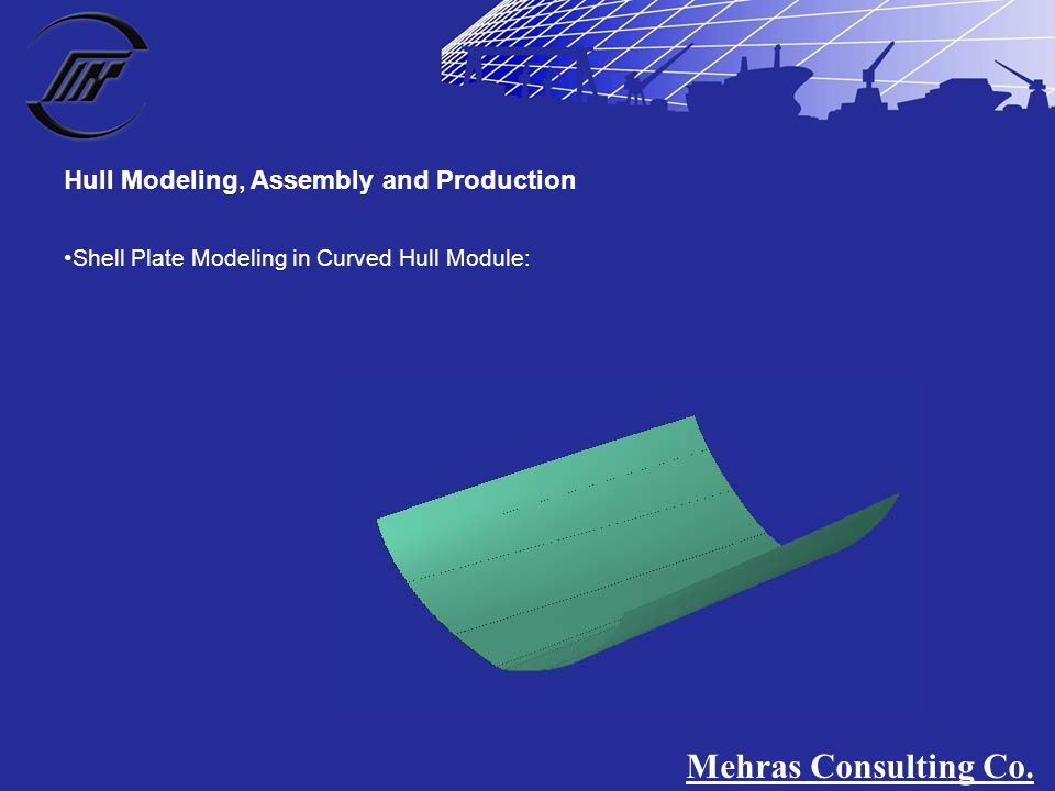 Shell Plate Modeling in Curved Hull Module: Hull Modeling, Assembly and Production Mehras Consulting Co.