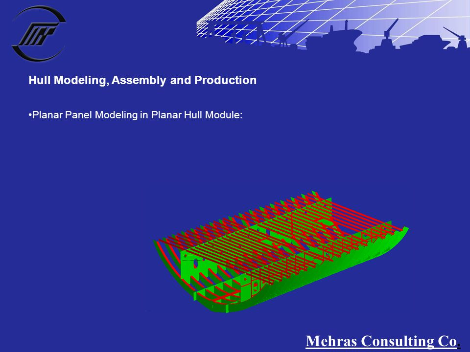 Planar Panel Modeling in Planar Hull Module: Hull Modeling, Assembly and Production Mehras Consulting Co.