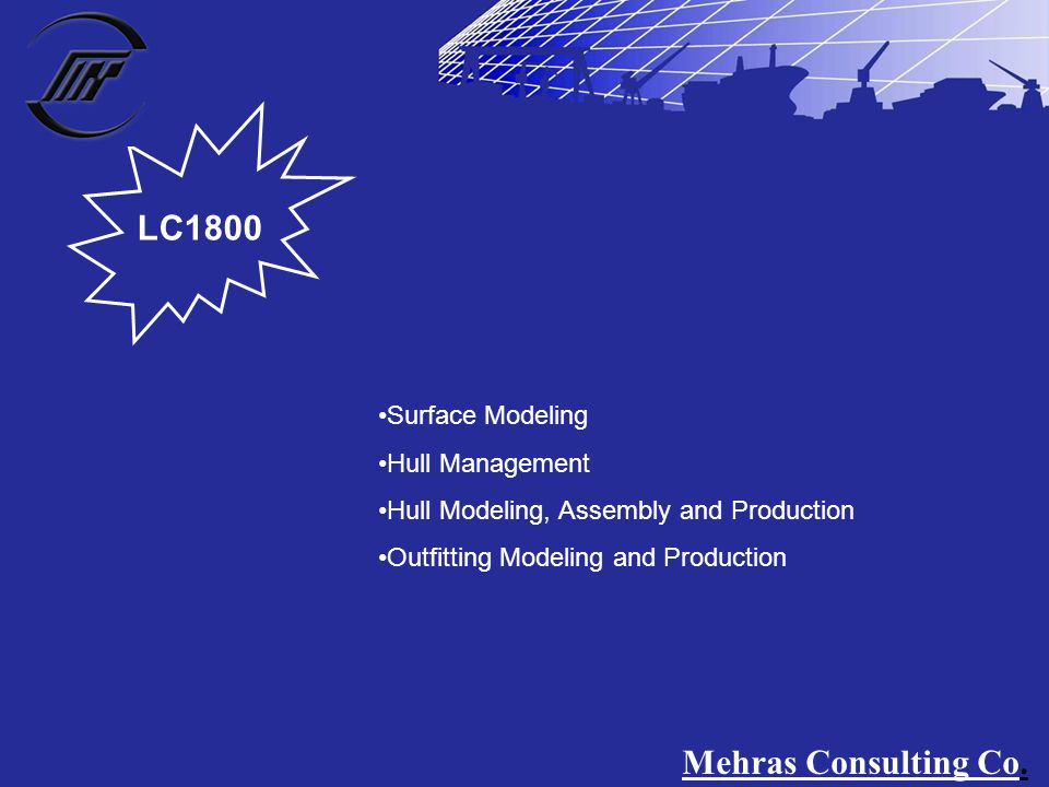 LC1800 Surface Modeling Hull Management Hull Modeling, Assembly and Production Outfitting Modeling and Production Mehras Consulting Co.