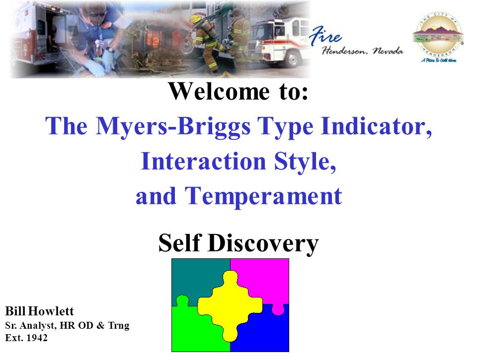 Welcome to: The Myers-Briggs Type Indicator, Interaction Style, and Temperament Self Discovery Bill Howlett Sr.