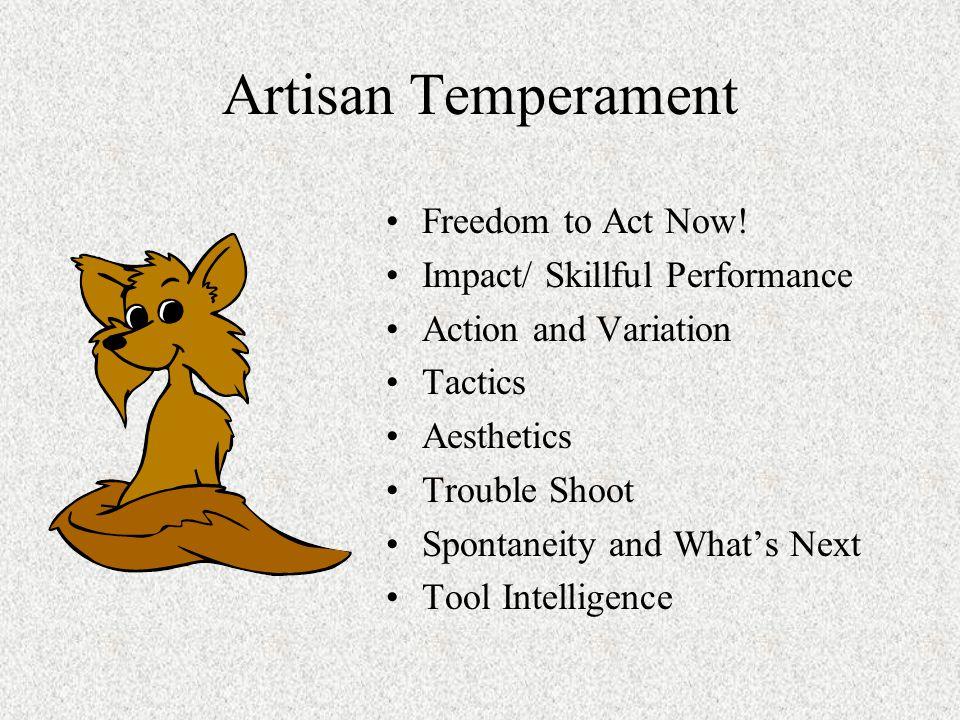 Artisan Temperament Freedom to Act Now.
