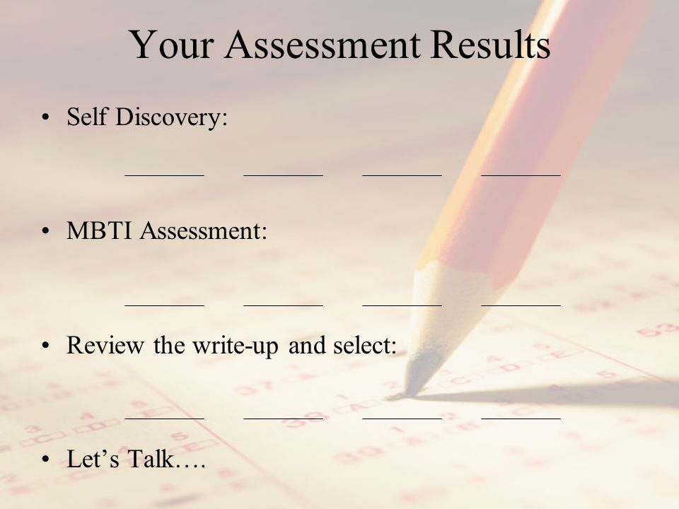 Your Assessment Results Self Discovery: MBTI Assessment: Review the write-up and select: Let's Talk….