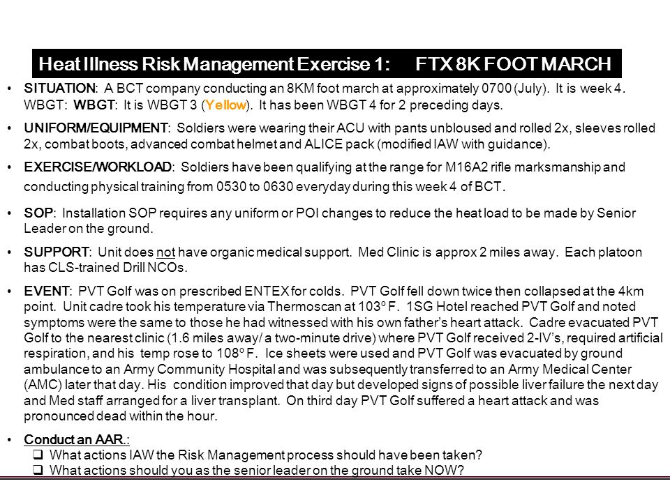 Heat Illness Risk Management Exercise 1: FTX 8K FOOT MARCH SITUATION: A BCT company conducting an 8KM foot march at approximately 0700 (July). It is w