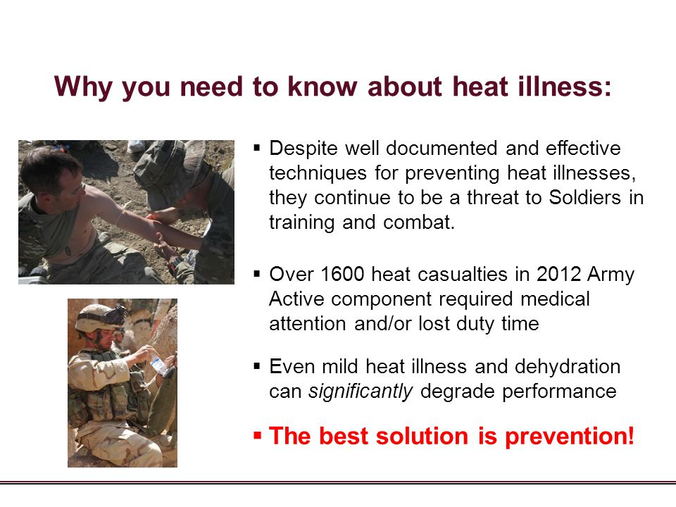 Why you need to know about heat illness:  Despite well documented and effective techniques for preventing heat illnesses, they continue to be a threa