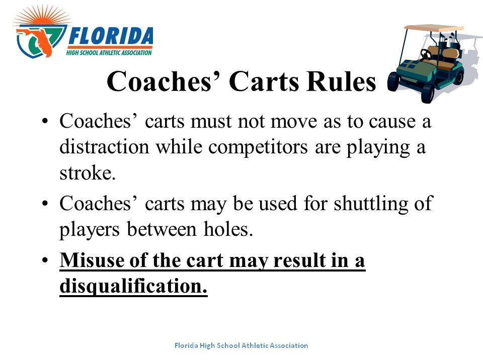 Coaches' Carts Rules Coaches' carts must not move as to cause a distraction while competitors are playing a stroke.