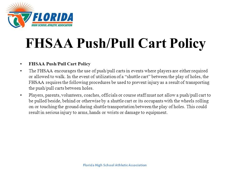 FHSAA Push/Pull Cart Policy The FHSAA encourages the use of push/pull carts in events where players are either required or allowed to walk. In the eve