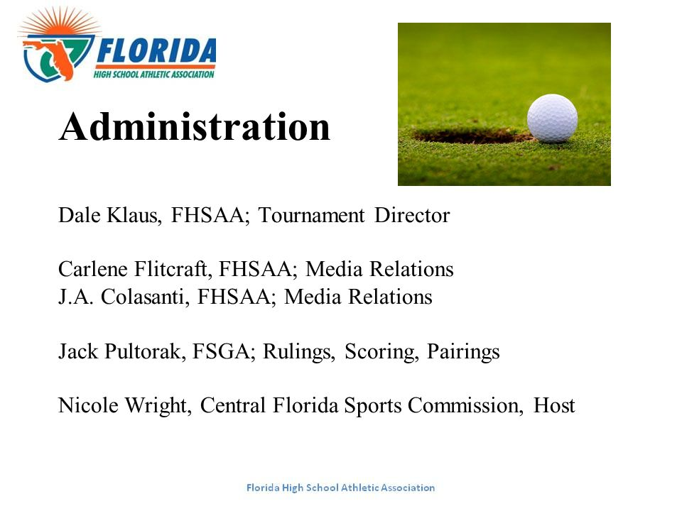Administration Dale Klaus, FHSAA; Tournament Director Carlene Flitcraft, FHSAA; Media Relations J.A.