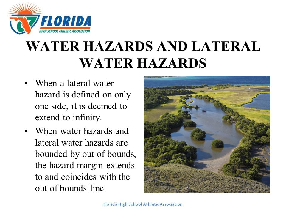 WATER HAZARDS AND LATERAL WATER HAZARDS When a lateral water hazard is defined on only one side, it is deemed to extend to infinity. When water hazard