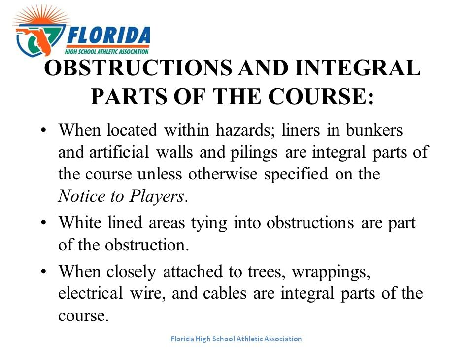 OBSTRUCTIONS AND INTEGRAL PARTS OF THE COURSE: When located within hazards; liners in bunkers and artificial walls and pilings are integral parts of t