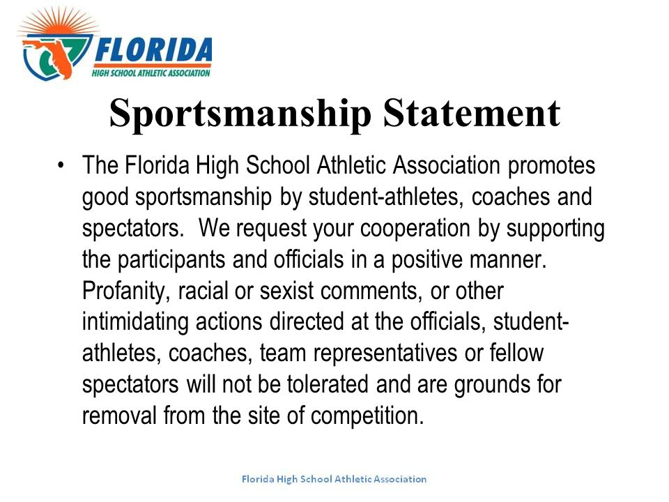 Sportsmanship Statement The Florida High School Athletic Association promotes good sportsmanship by student-athletes, coaches and spectators. We reque