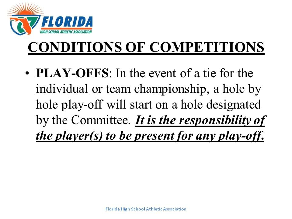 CONDITIONS OF COMPETITIONS PLAY-OFFS: In the event of a tie for the individual or team championship, a hole by hole play-off will start on a hole desi