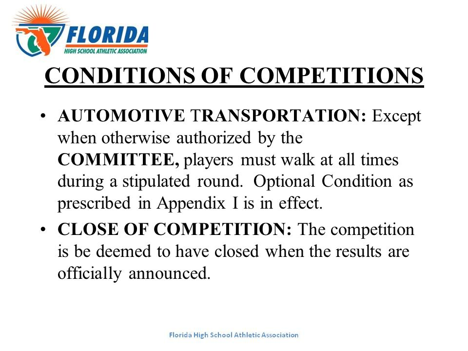 CONDITIONS OF COMPETITIONS AUTOMOTIVE TRANSPORTATION: Except when otherwise authorized by the COMMITTEE, players must walk at all times during a stipulated round.