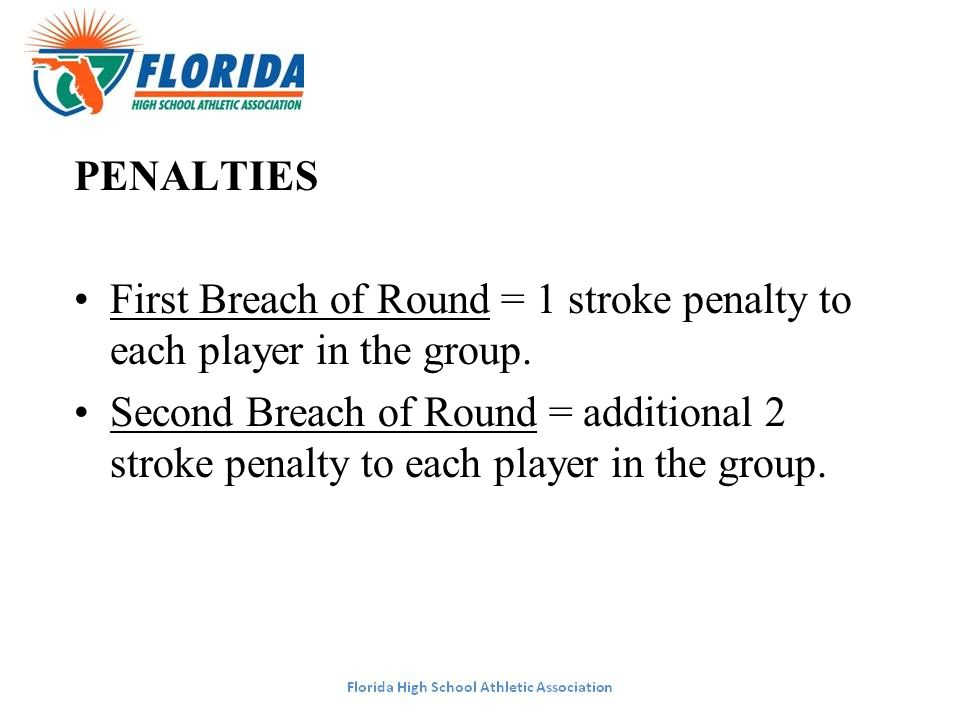 PENALTIES First Breach of Round = 1 stroke penalty to each player in the group.
