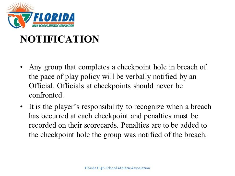 NOTIFICATION Any group that completes a checkpoint hole in breach of the pace of play policy will be verbally notified by an Official. Officials at ch