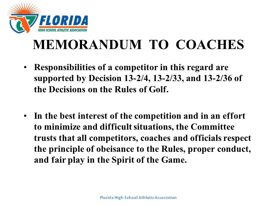 MEMORANDUM TO COACHES Responsibilities of a competitor in this regard are supported by Decision 13-2/4, 13-2/33, and 13-2/36 of the Decisions on the Rules of Golf.