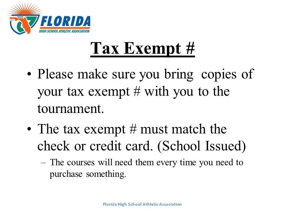 Tax Exempt # Please make sure you bring copies of your tax exempt # with you to the tournament. The tax exempt # must match the check or credit card.