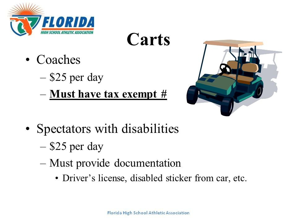 Carts Coaches –$25 per day –Must have tax exempt # Spectators with disabilities –$25 per day –Must provide documentation Driver's license, disabled st