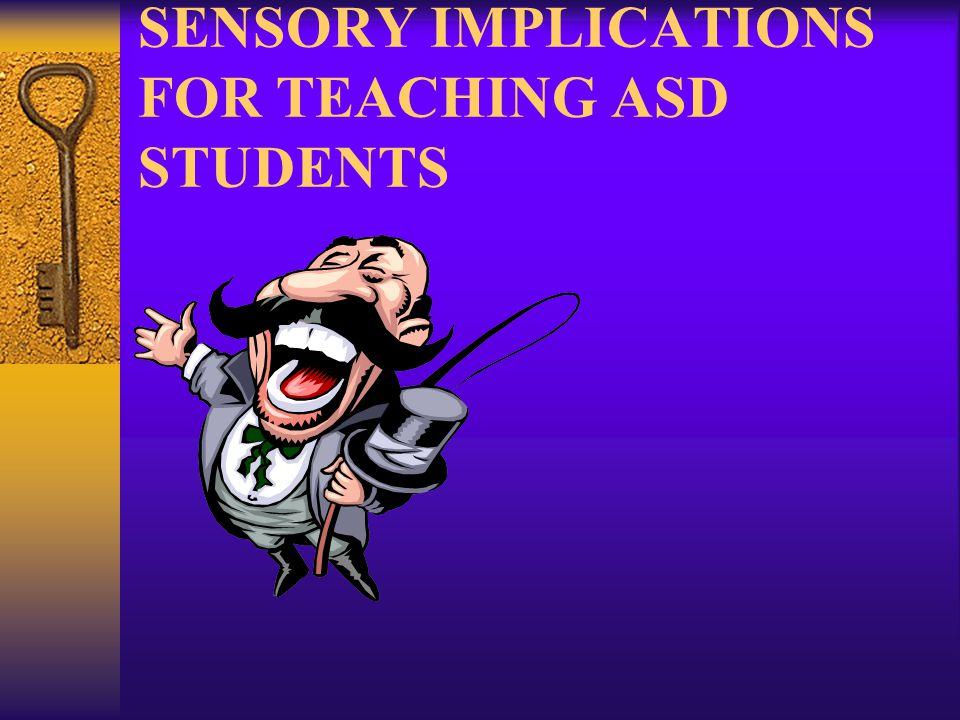 SENSORY IMPLICATIONS FOR TEACHING ASD STUDENTS